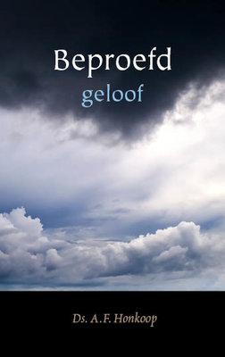 Beproefd geloof | ds. A.F. Honkoop