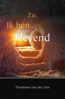 Zie Ik ben levend | Theodorus van der Groe