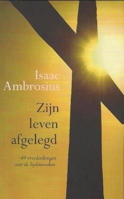 Zijn leven afgelegd   Isaac Ambrosius