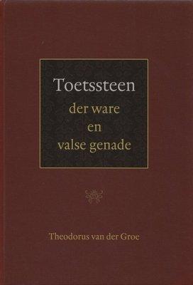 Toetssteen der ware en valse genade | Theodorus van der Groe