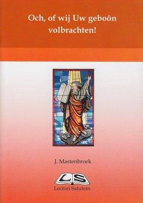 Och, of wij Uw geboon volbrachten | J. Mastenbroek