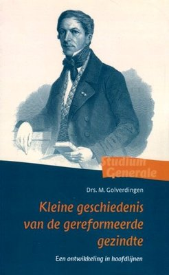 Kleine geschiedenis van de gereformeerde gezindte | ds. M. Golverdingen