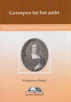 Geroepen tot het ambt | Wilhelmus a Brakel