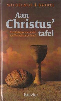 Aan Christus tafel | Wilhelmus a Brakel