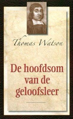 De hoofdsom van de geloofsleer (1) Thomas Watson