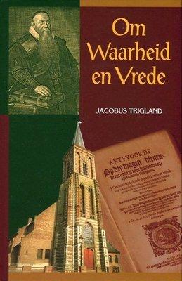 Om Waarheid en Vrede | Jacobus Trigland