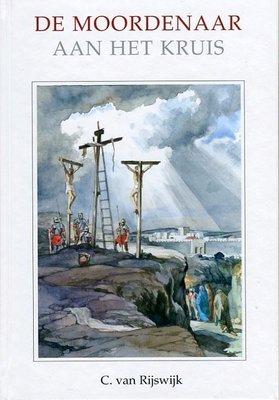 De moordenaar aan het kruis   C. van Rijswijk