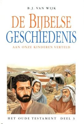 De Bijbelse geschiedenis aan onze kinderen verteld (3) | B.J. van Wijk