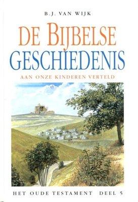 De Bijbelse geschiedenis aan onze kinderen verteld (5) | B.J. van Wijk