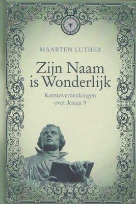 Zijn Naam is Wonderlijk | Maarten Luther