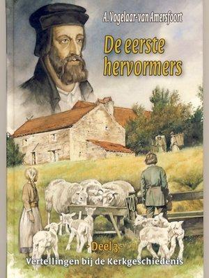 De eerste hervormers | A. Vogelaar-van Amersfoort