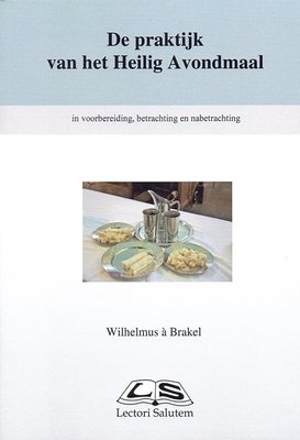 De praktijk van het Heilig Avondmaal | Wilhelmus a Brakel