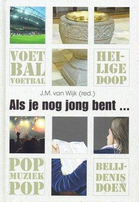 Als je nog jong bent | J.M. van Wijk