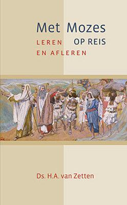 Met Mozes op reis | ds. H.A. van Zetten