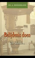 Belijdenis doen en dan | ds. A. Hoogerland