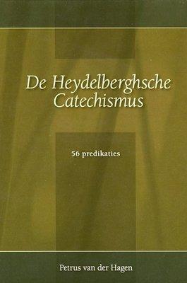 De Heydelbergsche Catechismus | Petrus van der Hagen