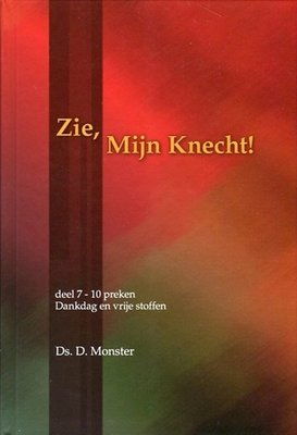 Zie, Mijn Knecht (7) | ds. D. Monster
