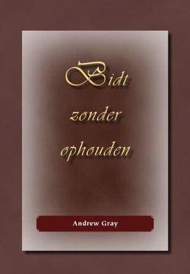 Bidt zonder ophouden | Andrew Gray