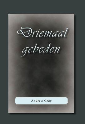 Driemaal gebeden | Andrew  Gray (1633-1656)