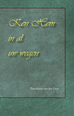 Ken Hem in al uw wegen | Theodorus van der Groe