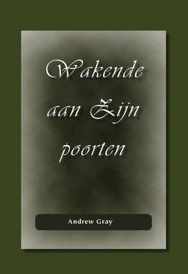 Wakende aan Zijn poorten | Andrew Gray