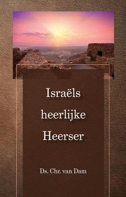 Israëls heerlijke Heerser | ds. Chr. van Dam