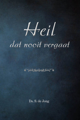 Heil dat nooit vergaat | ds. S. de Jong (1926-2008)