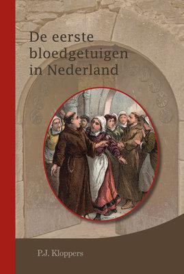 De eerste bloedgetuigen in Nederland | P.J. Kloppers