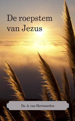 De roepstem van Jezus | ds. A. van Herwaarden