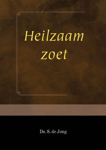 Heilzaam zoet | ds. S. de Jong