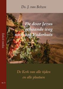 De door Jezus gebaande weg naar het Vaderhuis | ds. J. van Belzen