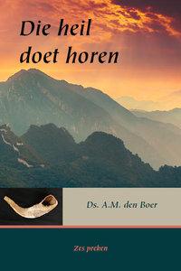 Die heil doet horen | ds. A.M. den Boer