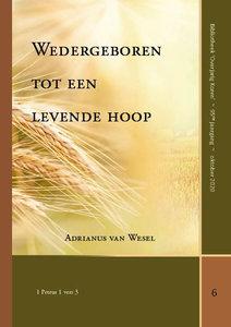 Wedergeboren tot een levende hoop | Adrianus van Wesel