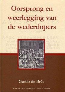 Oorsprong en weerlegging van de wederdopers   Guido de Bres