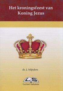 Het kroningsfeest van Koning Jezus   ds. J. Mijnders