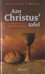 Aan Christus' tafel. Overdenkingen voor de tijd rond het Heilig Avondmaal - Wilhelmus a Brakel