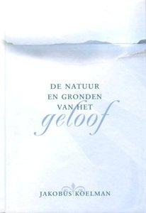 De natuur en gronden van het geloof | Jacobus Koelman