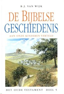 De Bijbelse geschiedenis aan onze kinderen verteld (5)   B.J. van Wijk