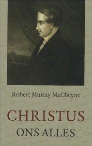 Christus ons alles - Robert Murray M'Cheyne