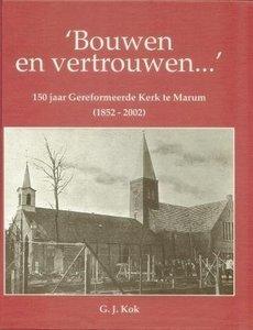 Bouwen en vertrouwen - 150 jaar Gereformeerde Kerk te Marum