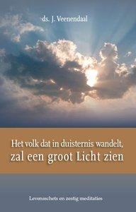 J. Veenendaal | Het volk dat in duisternis wandelt, zal een groot Licht zien. Levensschets en zestig meditaties