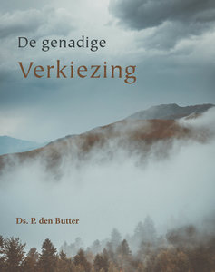 De genadige verkiezing | ds. P. den Butter